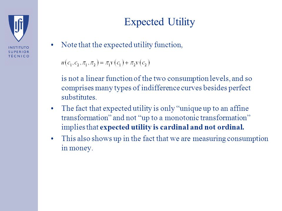 Expected Utility Note that the expected utility function, is not a linear function of the two consumption levels, and so comprises many types of indifference curves besides perfect substitutes.