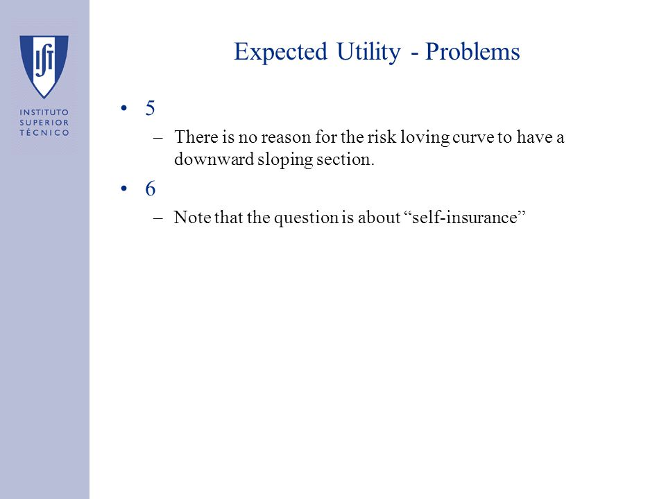 Expected Utility - Problems 5 –There is no reason for the risk loving curve to have a downward sloping section.