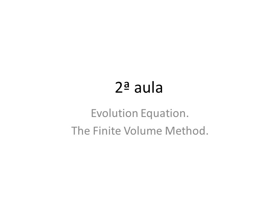 2ª aula Evolution Equation. The Finite Volume Method.
