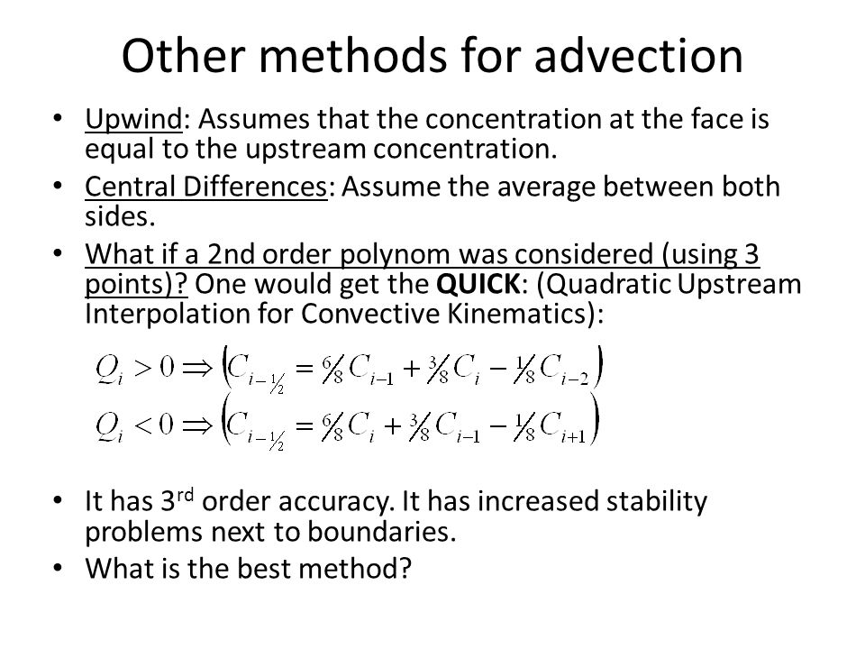 Other methods for advection Upwind: Assumes that the concentration at the face is equal to the upstream concentration.