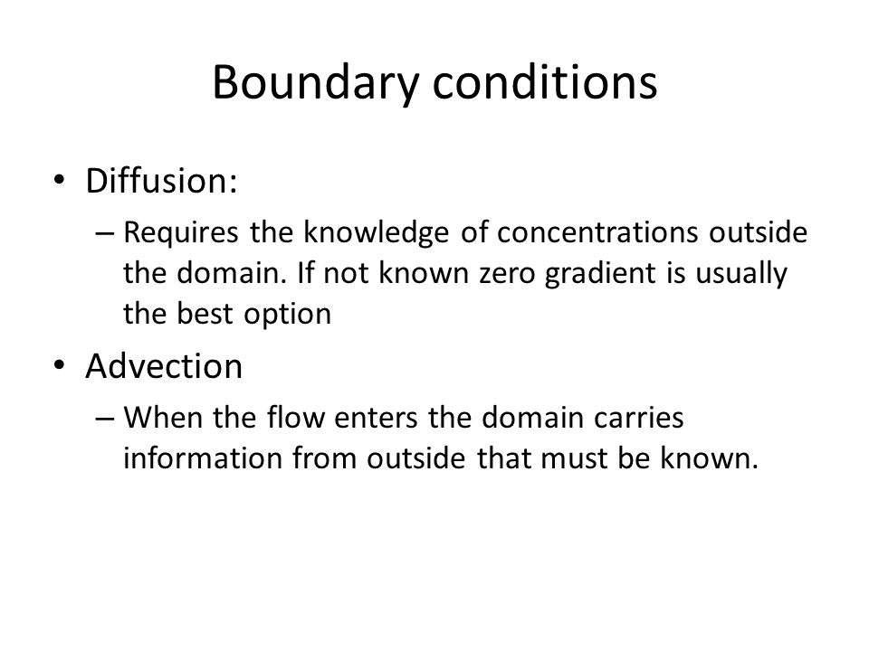 Boundary conditions Diffusion: – Requires the knowledge of concentrations outside the domain.