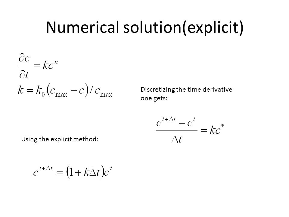 Numerical solution(explicit) Using the explicit method: Discretizing the time derivative one gets: