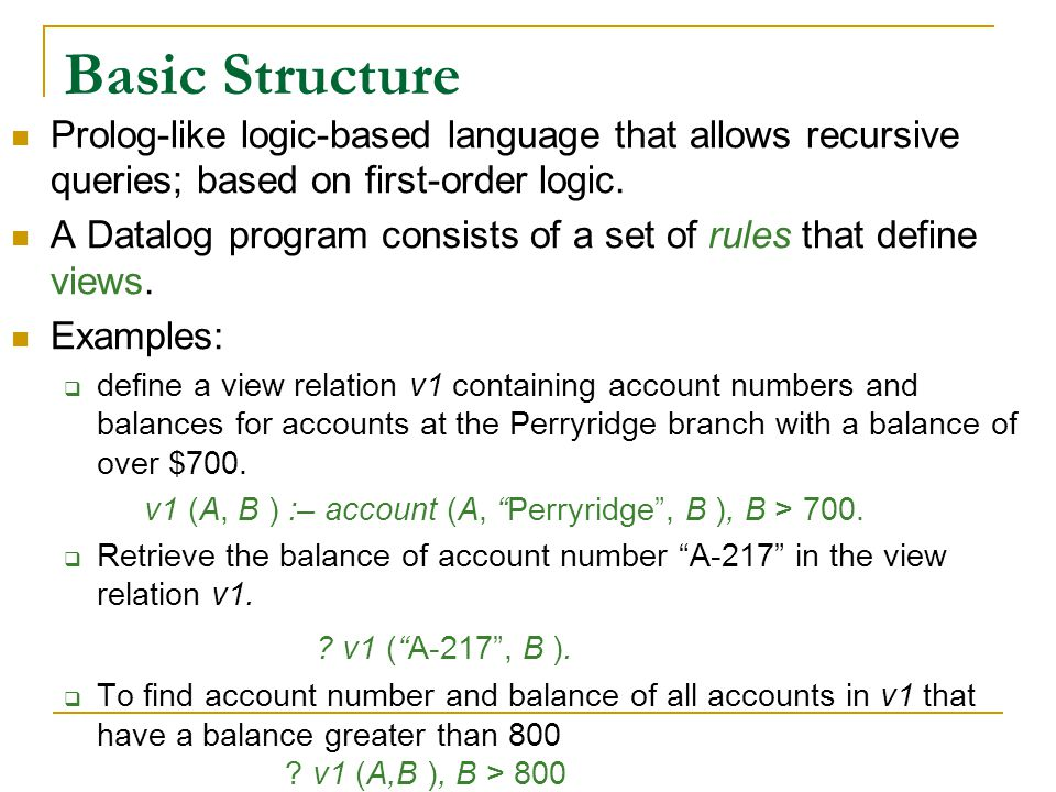 Basic Structure Prolog-like logic-based language that allows recursive queries; based on first-order logic. A Datalog program consists of a set of rul