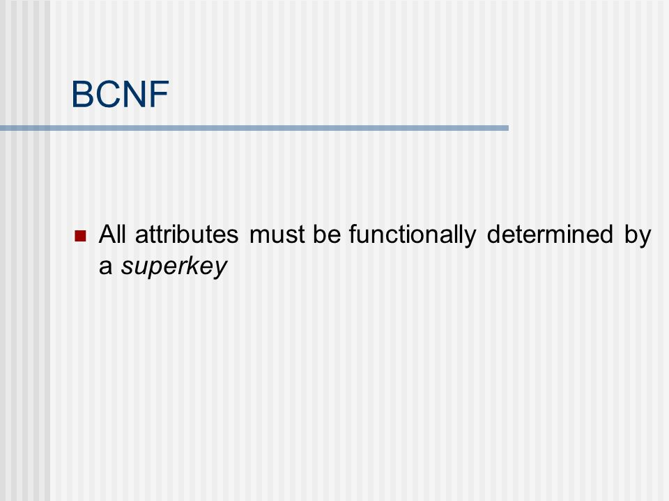 BCNF All attributes must be functionally determined by a superkey
