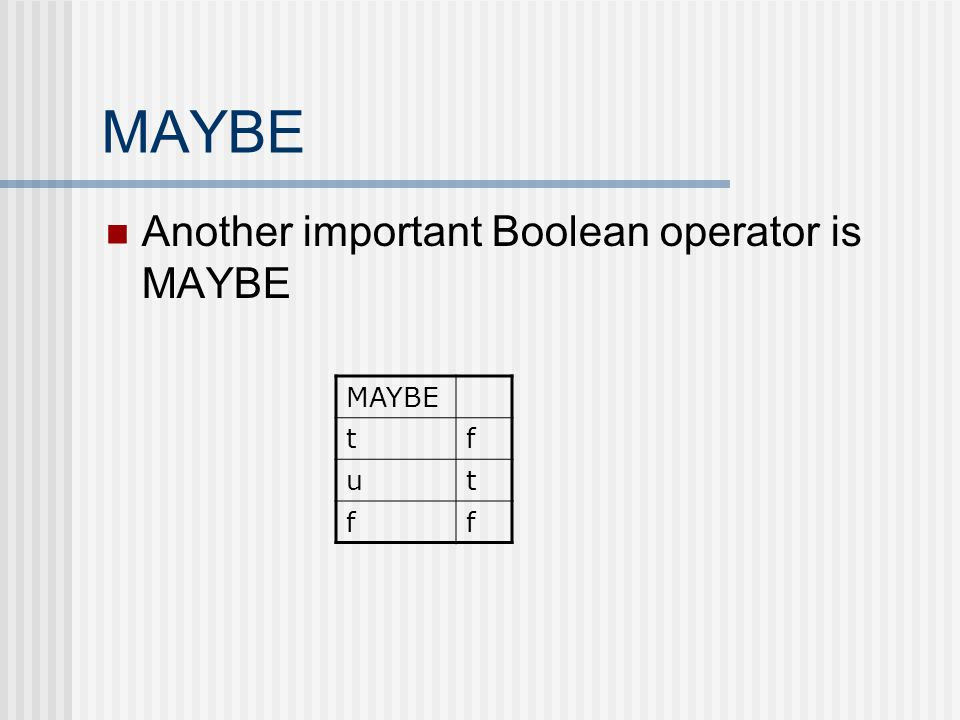 MAYBE Another important Boolean operator is MAYBE MAYBE tf ut ff