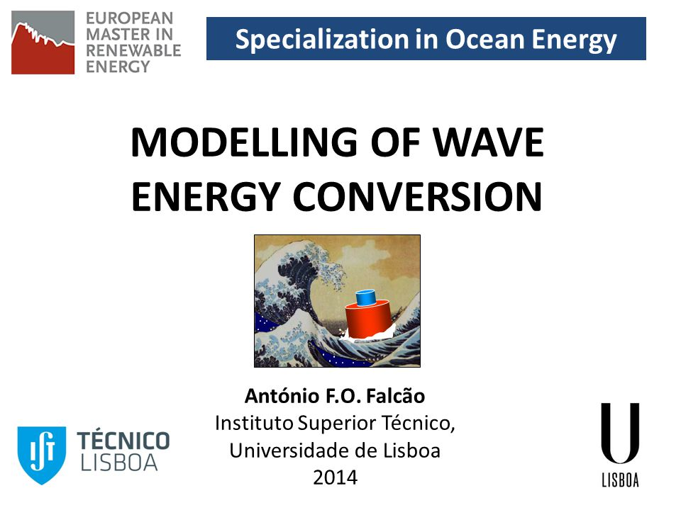 Specialization in Ocean Energy MODELLING OF WAVE ENERGY CONVERSION António F.O.