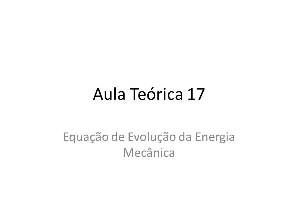 Aula Teórica 17 Equação de Evolução da Energia Mecânica