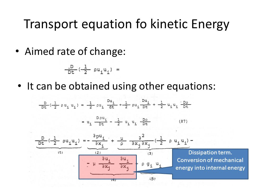 Transport equation fo kinetic Energy Aimed rate of change: It can be obtained using other equations: Dissipation term.