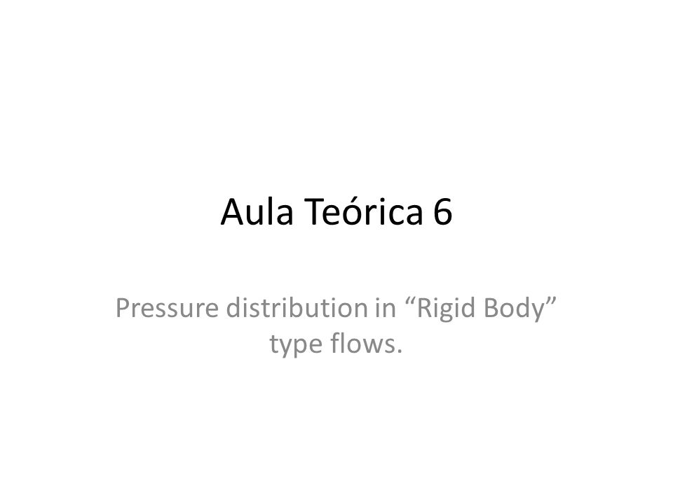 Aula Teórica 6 Pressure distribution in Rigid Body type flows.