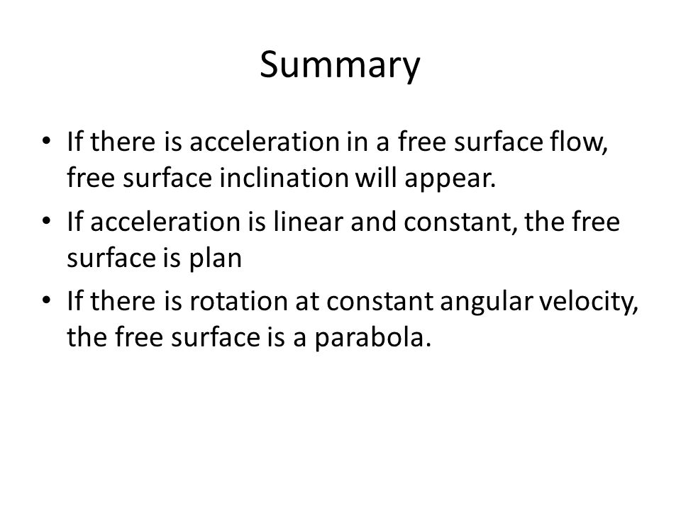 Summary If there is acceleration in a free surface flow, free surface inclination will appear.