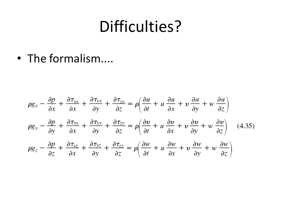 Difficulties? The formalism....
