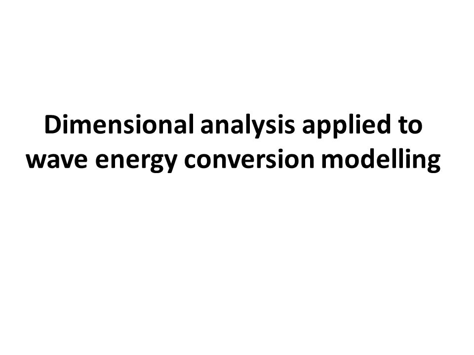 Dimensional analysis applied to wave energy conversion modelling