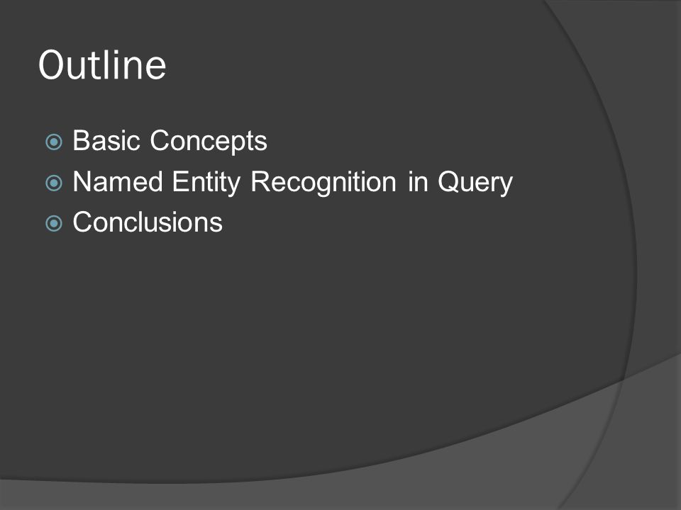 Outline  Basic Concepts  Named Entity Recognition in Query  Conclusions