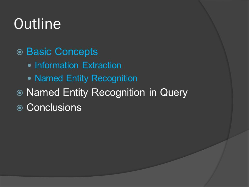 Outline  Basic Concepts Information Extraction Named Entity Recognition  Named Entity Recognition in Query  Conclusions