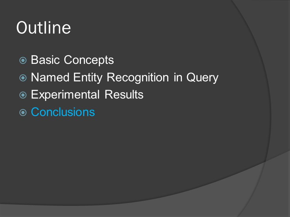 Outline  Basic Concepts  Named Entity Recognition in Query  Experimental Results  Conclusions