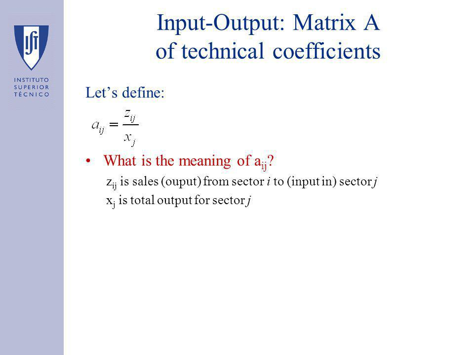 Input-Output: Matrix A of technical coefficients Let's define: What is the meaning of a ij .