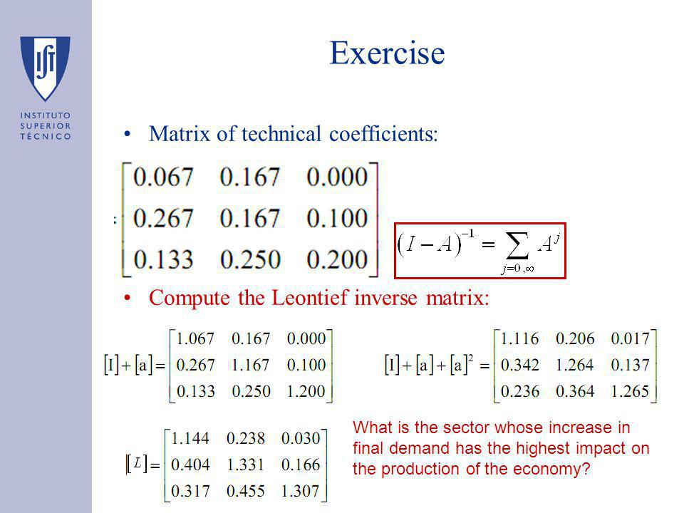 Exercise Matrix of technical coefficients: Compute the Leontief inverse matrix: What is the sector whose increase in final demand has the highest impact on the production of the economy