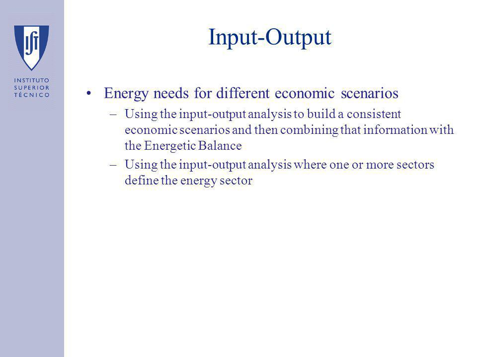 Input-Output Energy needs for different economic scenarios –Using the input-output analysis to build a consistent economic scenarios and then combining that information with the Energetic Balance –Using the input-output analysis where one or more sectors define the energy sector