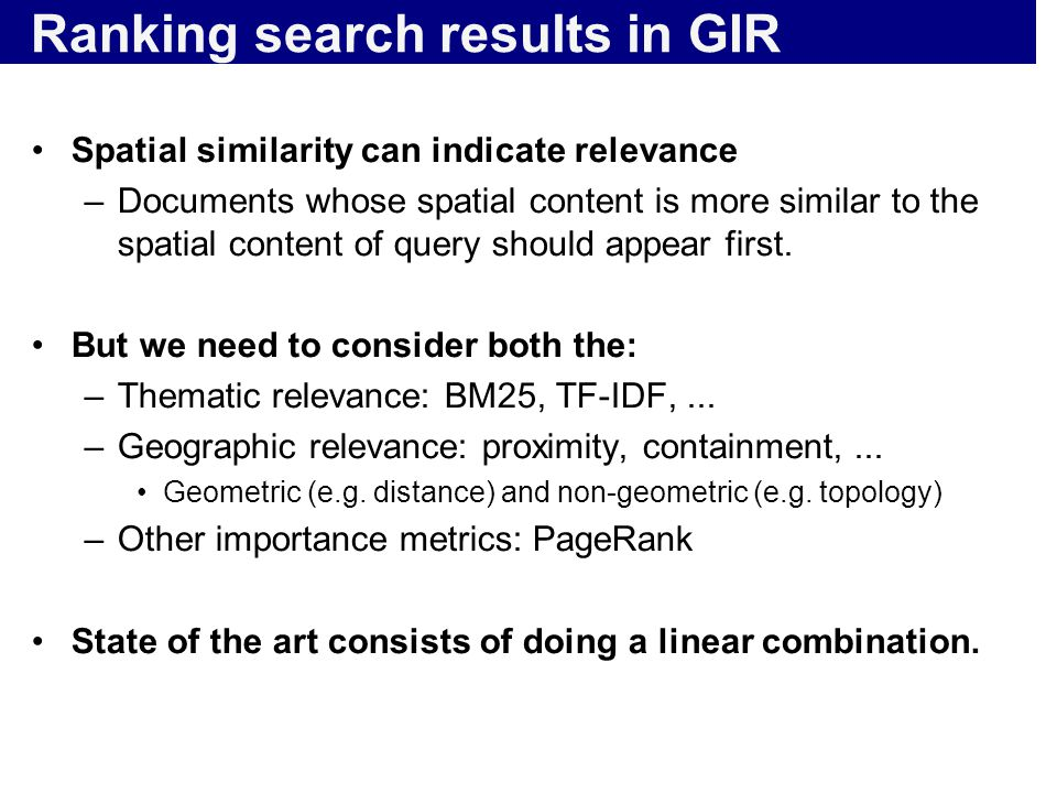 Ranking search results in GIR Spatial similarity can indicate relevance –Documents whose spatial content is more similar to the spatial content of que