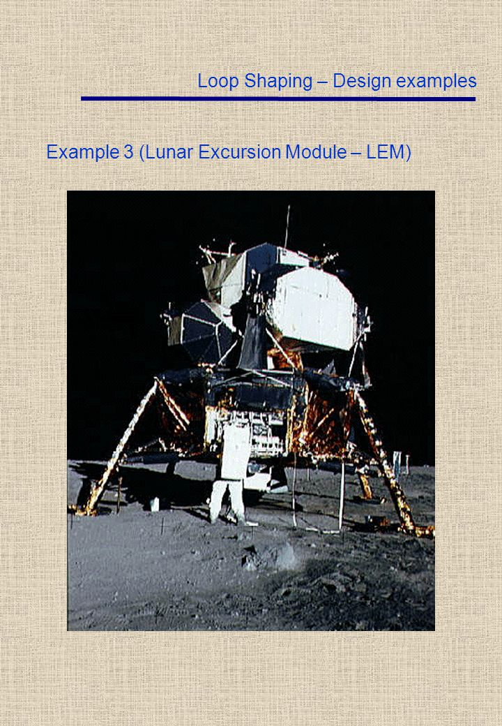 Example 3 (Lunar Excursion Module – LEM) Loop Shaping – Design examples