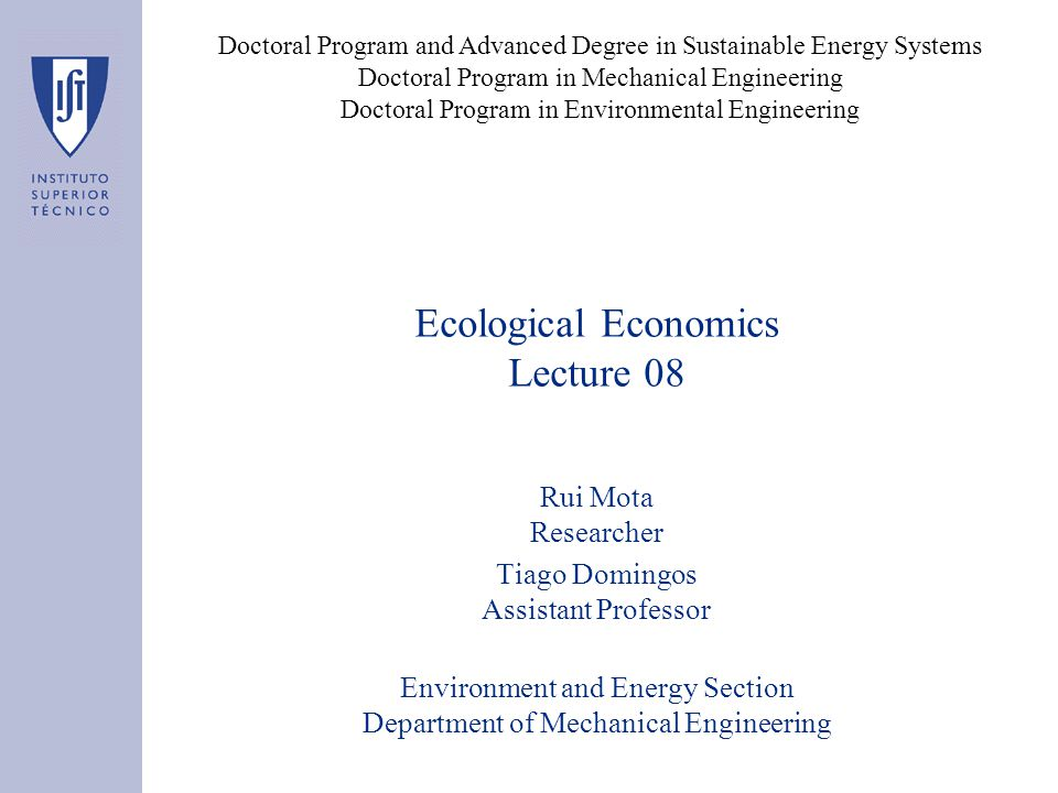 Ecological Economics Lecture 08 Rui Mota Researcher Tiago Domingos Assistant Professor Environment and Energy Section Department of Mechanical Enginee