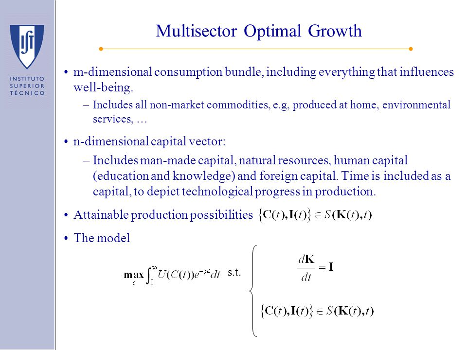 Multisector Optimal Growth m-dimensional consumption bundle, including everything that influences well-being. –Includes all non-market commodities, e.