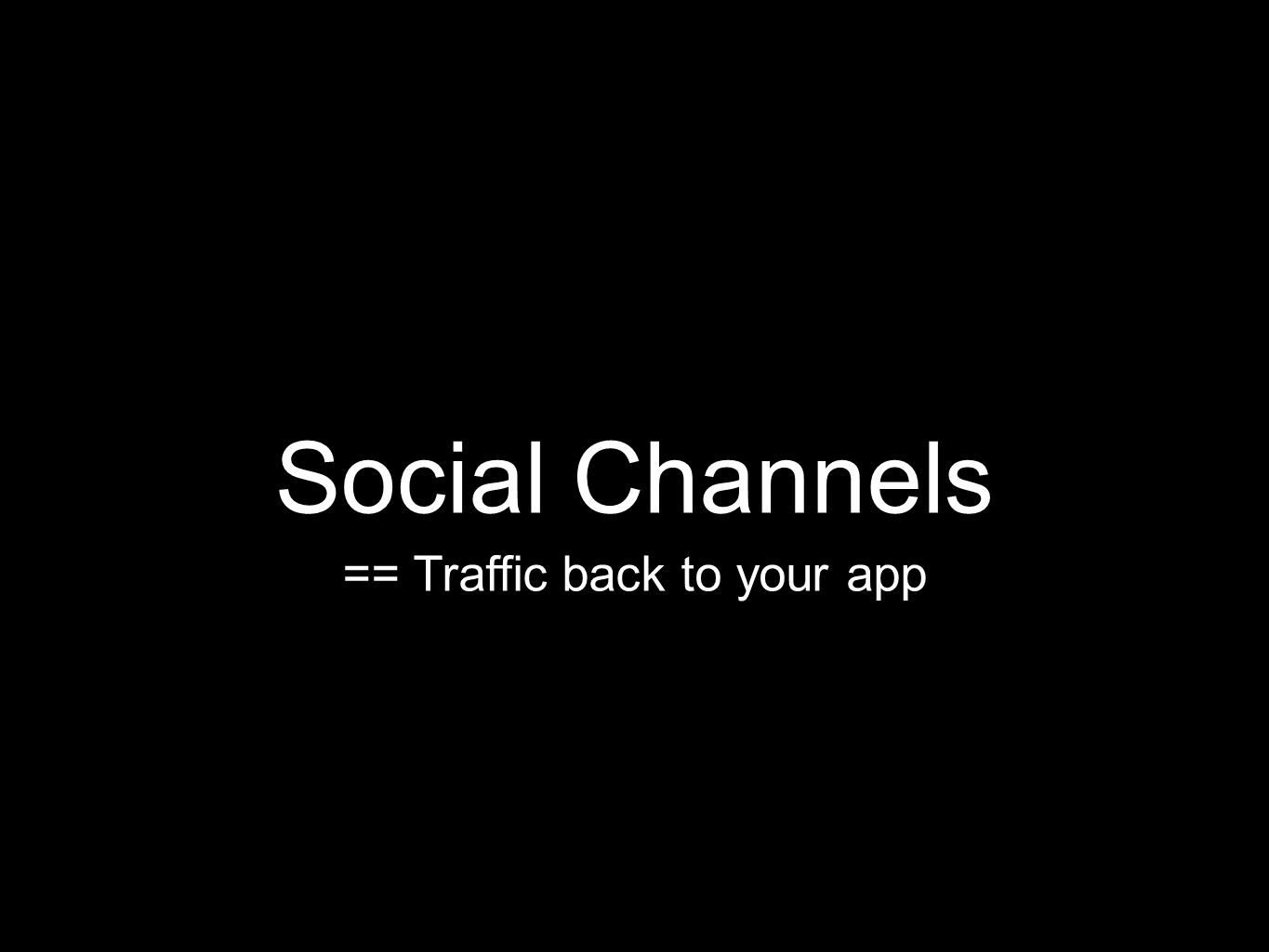 Social Channels == Traffic back to your app