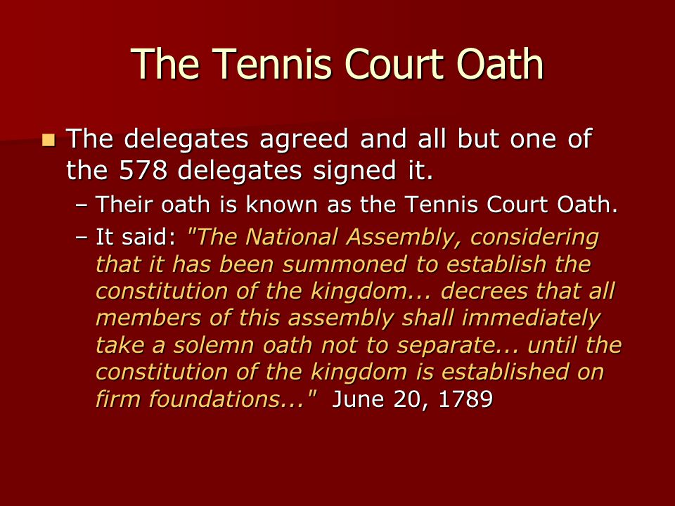 The Tennis Court Oath The delegates agreed and all but one of the 578 delegates signed it. The delegates agreed and all but one of the 578 delegates s