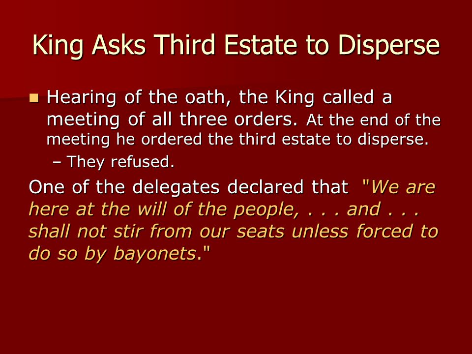 King Asks Third Estate to Disperse Hearing of the oath, the King called a meeting of all three orders. At the end of the meeting he ordered the third
