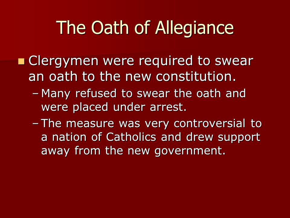 The Oath of Allegiance Clergymen were required to swear an oath to the new constitution. Clergymen were required to swear an oath to the new constitut