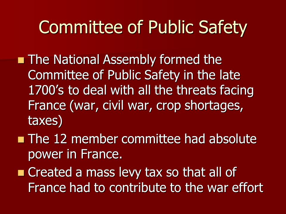 Committee of Public Safety The National Assembly formed the Committee of Public Safety in the late 1700's to deal with all the threats facing France (