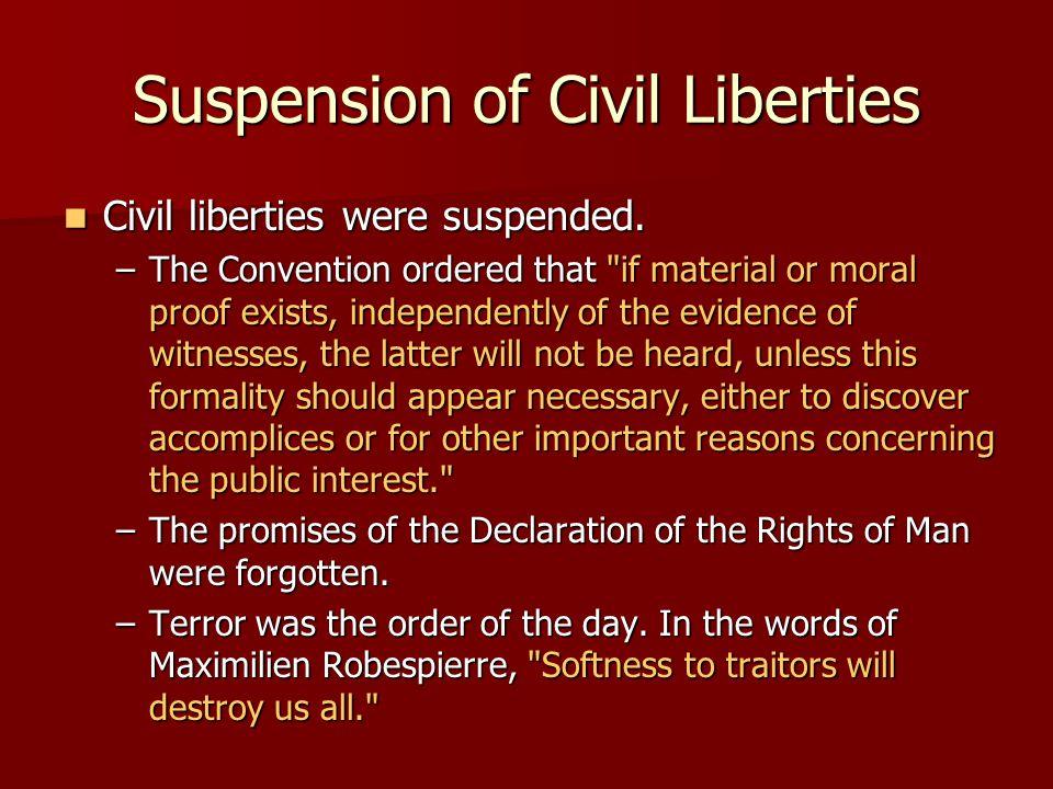 Suspension of Civil Liberties Civil liberties were suspended. Civil liberties were suspended. –The Convention ordered that