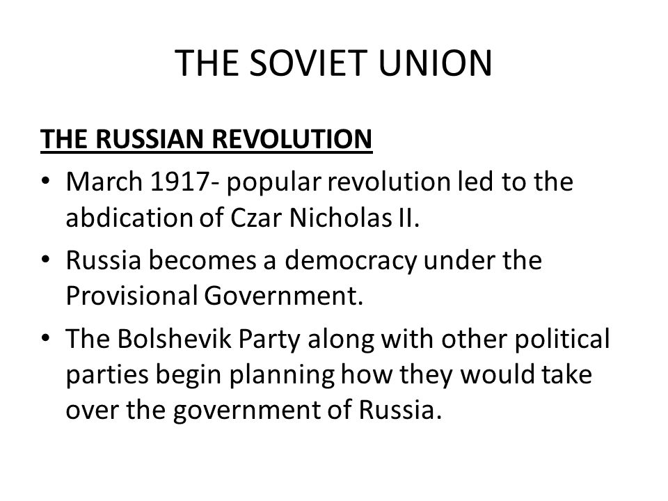 THE SOVIET UNION THE RUSSIAN REVOLUTION - November 1917- the Bolshevik Party, led by Lenin, staged a coup d'etat and overthrew the Provisional Government of Russia.