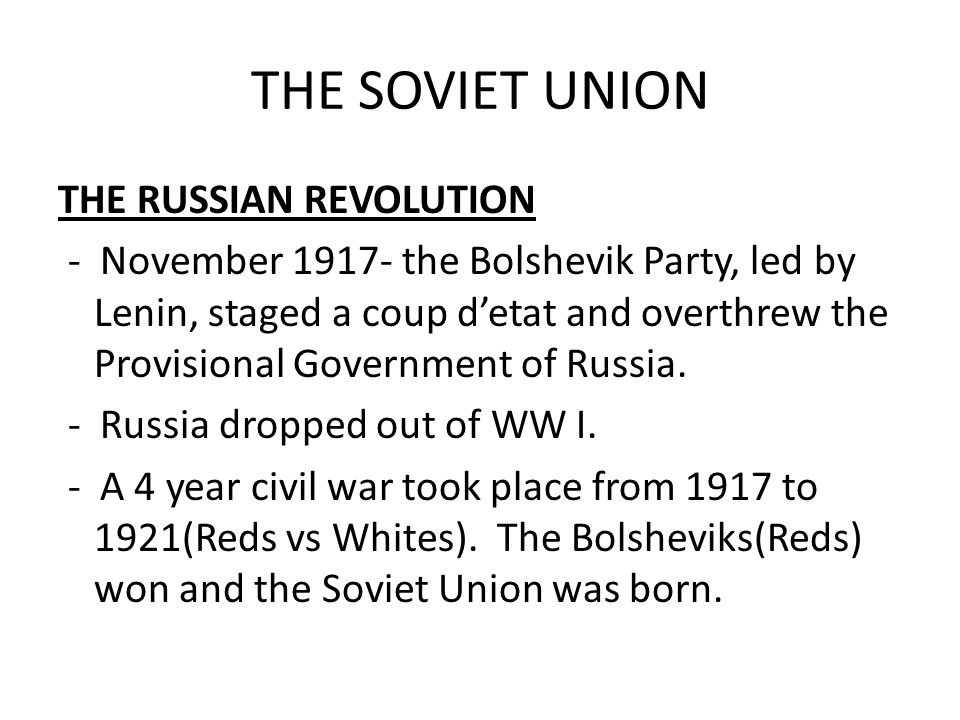 THE SOVIET UNION THE RUSSIAN REVOLUTION - November 1917- the Bolshevik Party, led by Lenin, staged a coup d'etat and overthrew the Provisional Governm