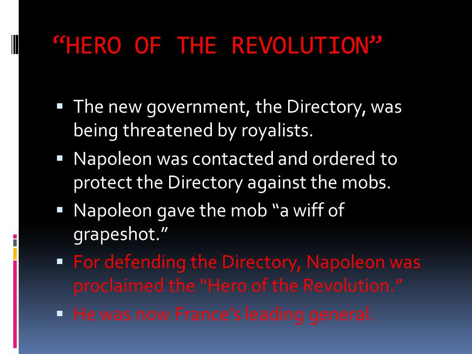  The new government, the Directory, was being threatened by royalists.  Napoleon was contacted and ordered to protect the Directory against the mobs