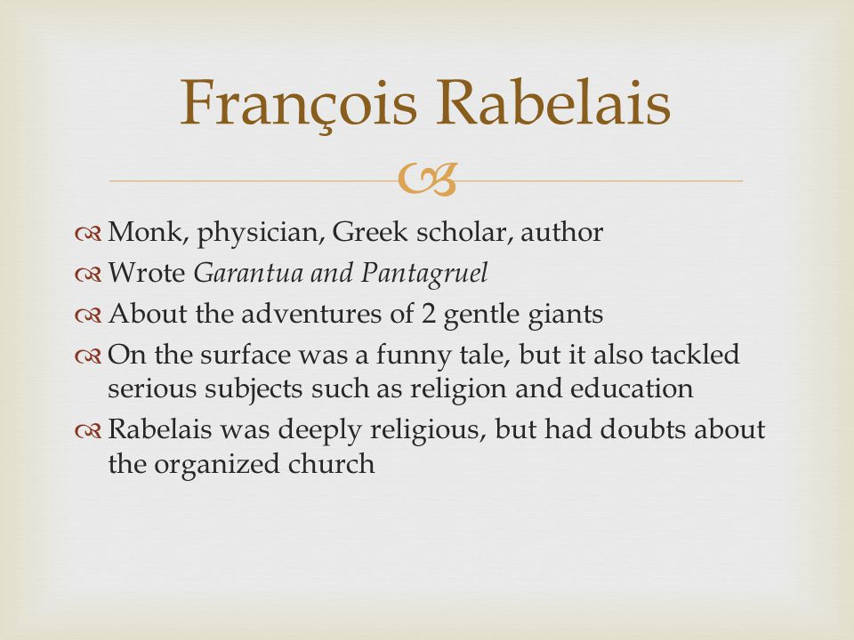   Monk, physician, Greek scholar, author  Wrote Garantua and Pantagruel  About the adventures of 2 gentle giants  On the surface was a funny tale
