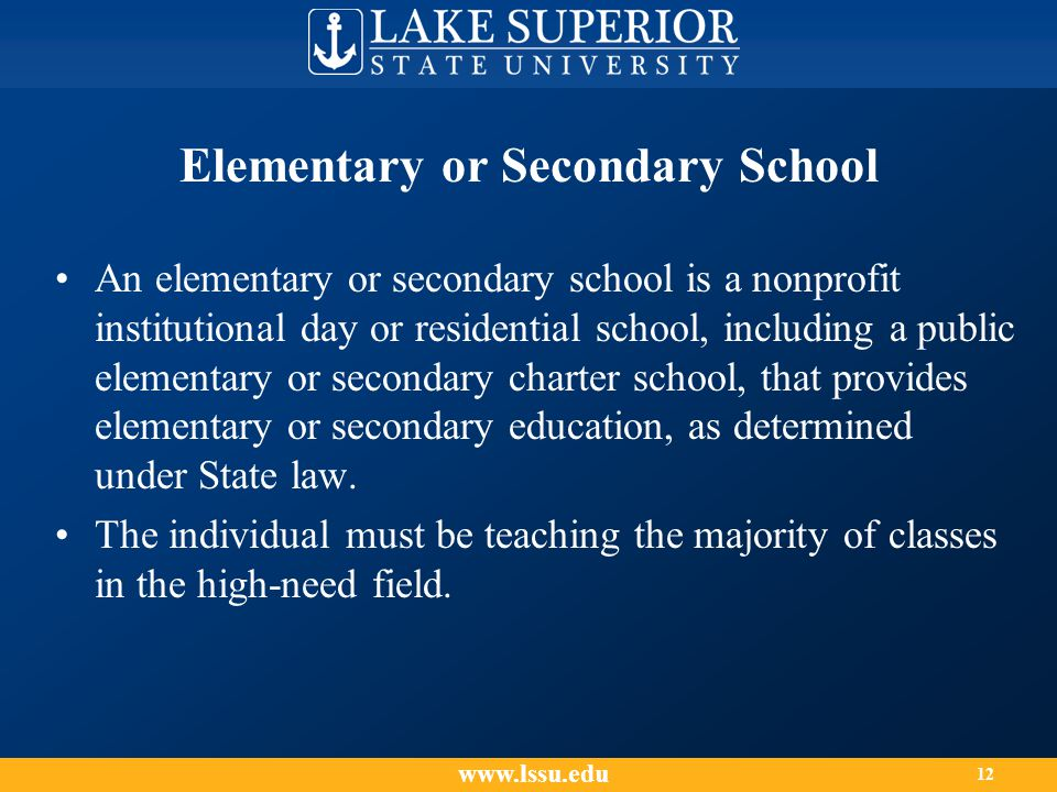 Elementary or Secondary School An elementary or secondary school is a nonprofit institutional day or residential school, including a public elementary or secondary charter school, that provides elementary or secondary education, as determined under State law.