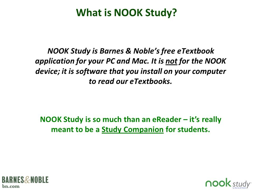 NOOK Study is Barnes & Noble's free eTextbook application for your PC and Mac.