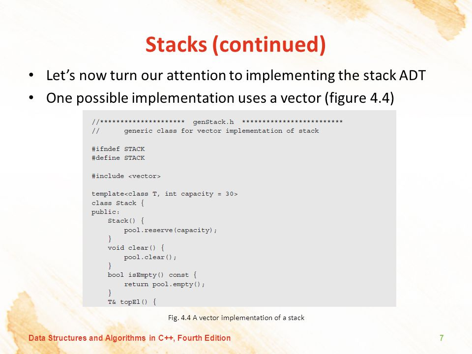 Stacks (continued) Let's now turn our attention to implementing the stack ADT One possible implementation uses a vector (figure 4.4) Fig.