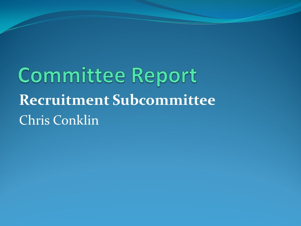 Recruitment Subcommittee Chris Conklin
