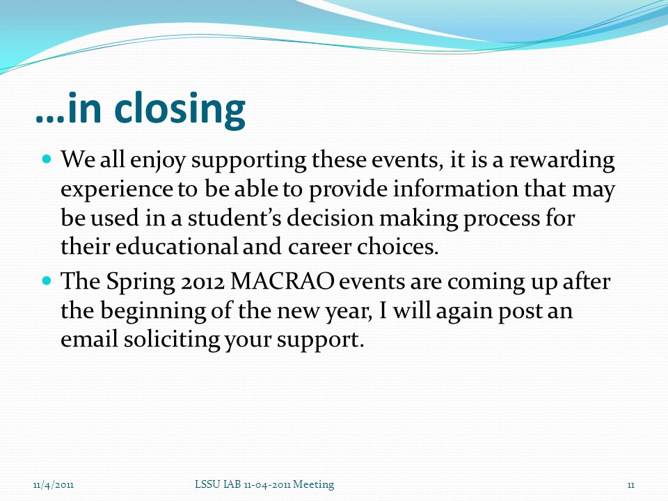 …in closing We all enjoy supporting these events, it is a rewarding experience to be able to provide information that may be used in a student's decision making process for their educational and career choices.