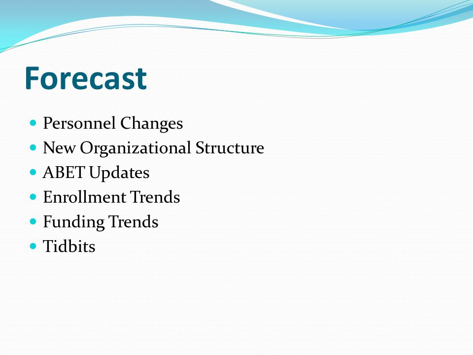 Forecast Personnel Changes New Organizational Structure ABET Updates Enrollment Trends Funding Trends Tidbits