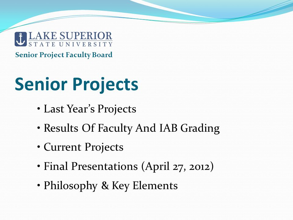 Senior Projects Last Year's Projects Results Of Faculty And IAB Grading Current Projects Final Presentations (April 27, 2012) Philosophy & Key Elements Senior Project Faculty Board