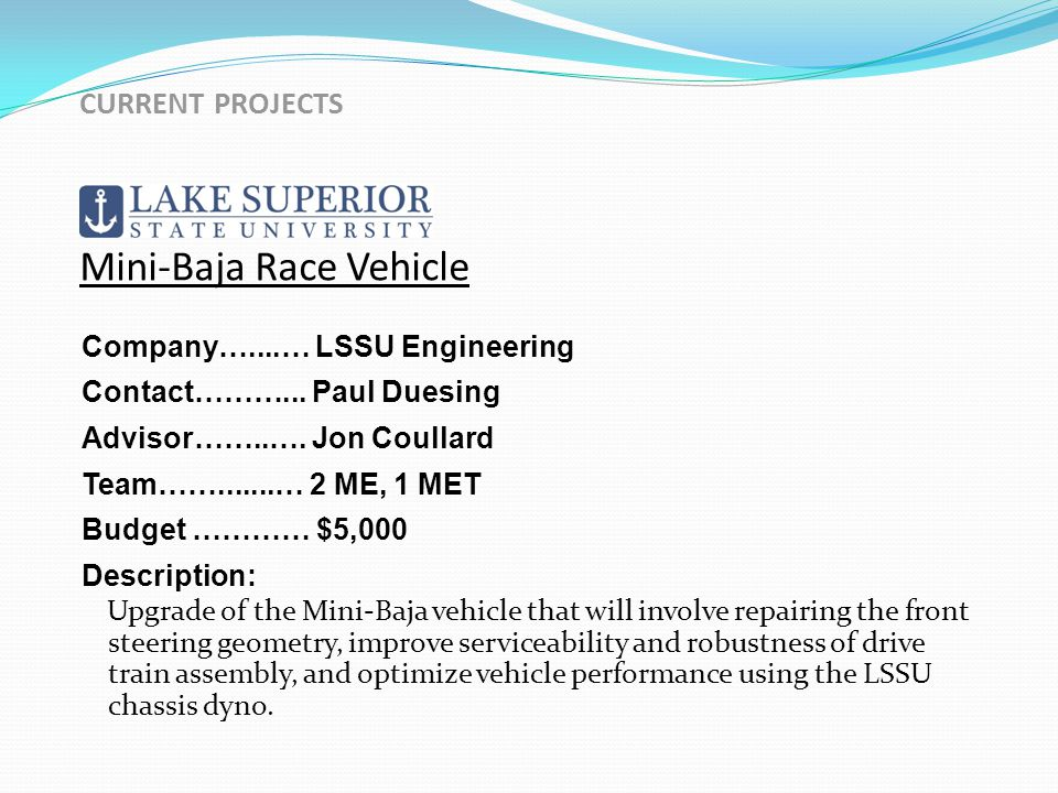 CURRENT PROJECTS Mini-Baja Race Vehicle Company…....… LSSU Engineering Contact………...