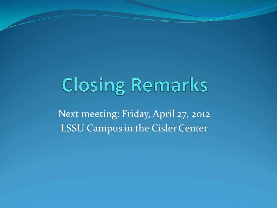 Next meeting: Friday, April 27, 2012 LSSU Campus in the Cisler Center