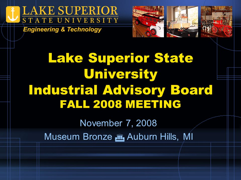 Lake Superior State University Department of Engineering & Technology Enrollments Fall 2008 Statistics –176 student (same as last year) Computer Engineering: 34 Electrical Engineering: 41 Mechanical Engineering: 56 General Engineering: 17 MfgET: 20 Eng Mgt: 8 –Freshmen Numbers up 10% –LSSU Enrollment up 2.5%