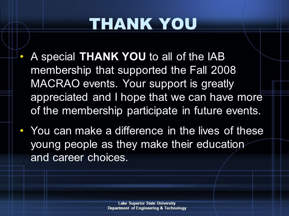 Lake Superior State University Department of Engineering & Technology THANK YOU A special THANK YOU to all of the IAB membership that supported the Fall 2008 MACRAO events.