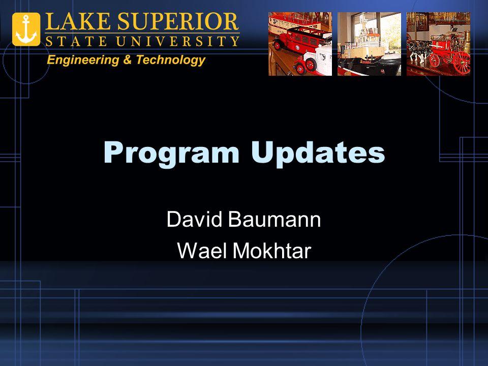 Program Updates David Baumann Wael Mokhtar