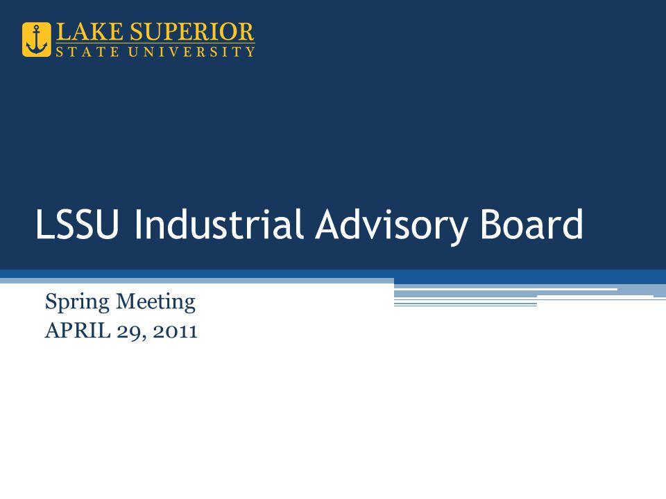 LSSU Industrial Advisory Board Spring Meeting APRIL 29, 2011