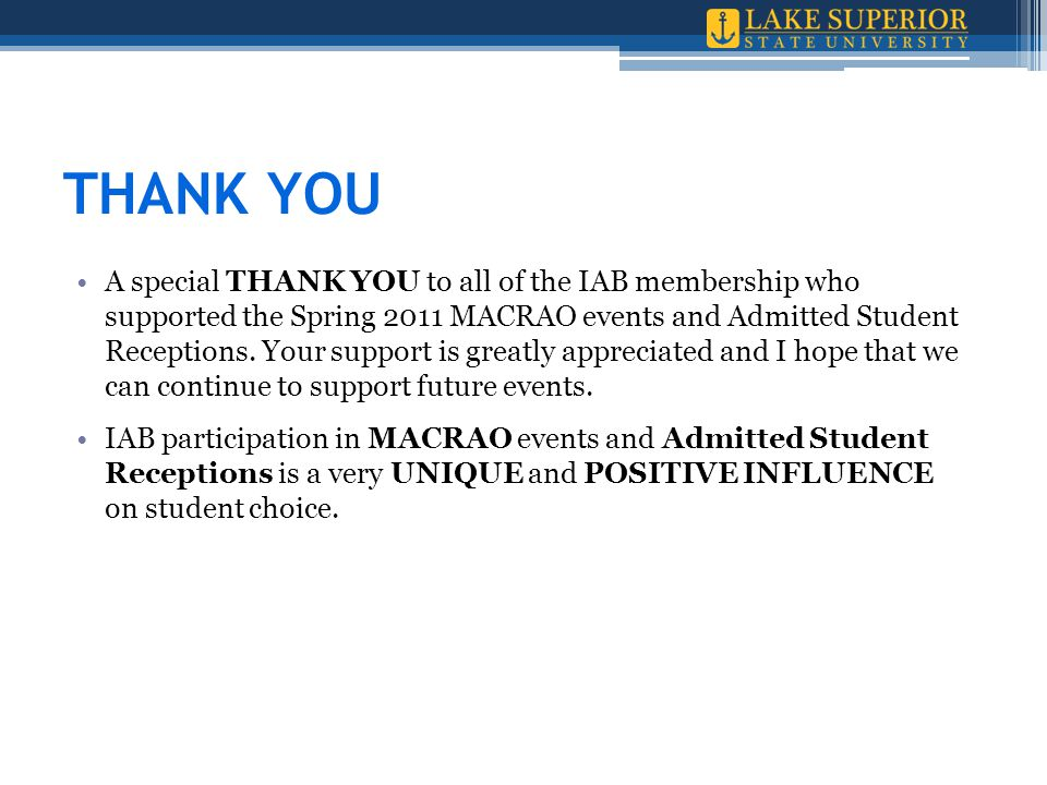 THANK YOU A special THANK YOU to all of the IAB membership who supported the Spring 2011 MACRAO events and Admitted Student Receptions. Your support i